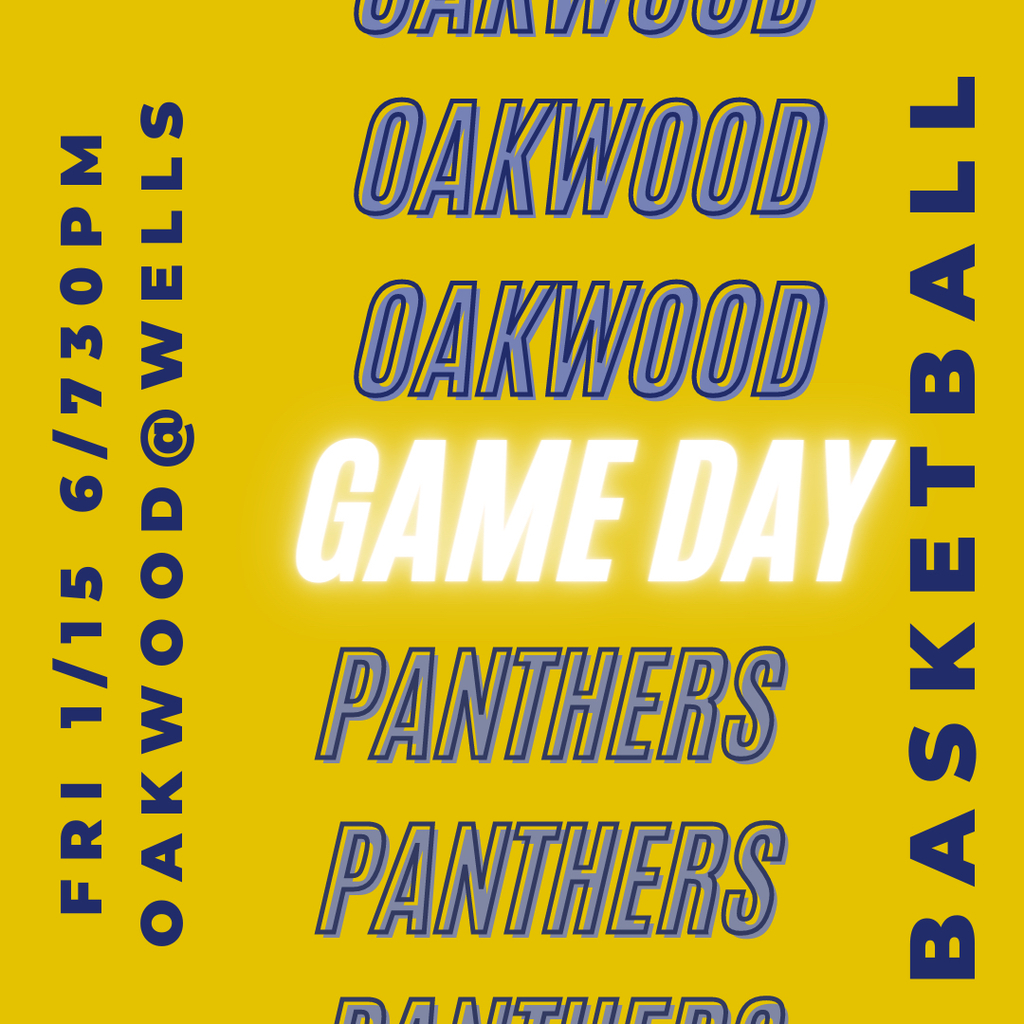 Oakwood @ Wells, Friday 1/15 - 6pm Girls 7:30 Boys